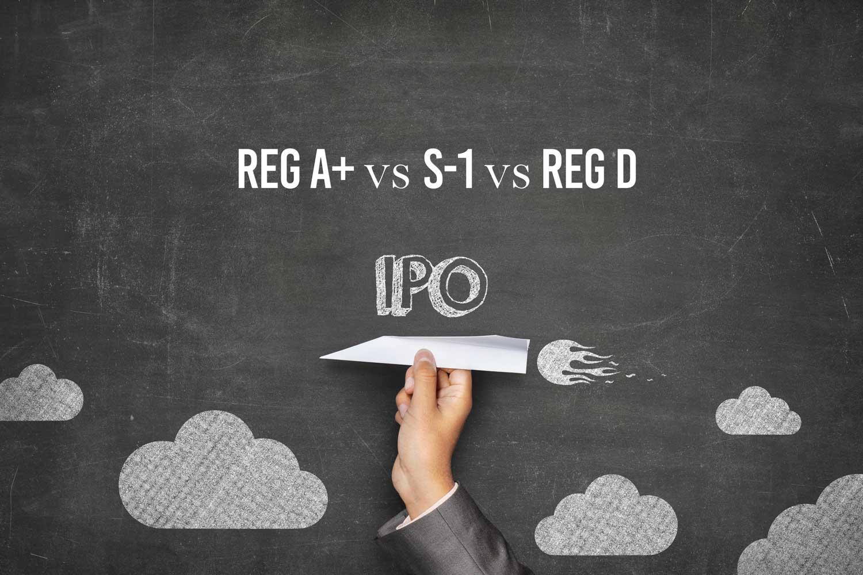 Reg A+ vs S-1 vs Reg D